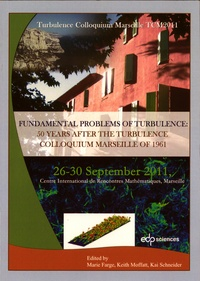 Fundamental Problems of Turbulence: 50 years after the Turbulence Colloquium Marseille 1961- Turbulence Colloquium Marseille 2011 - Marie Farge |