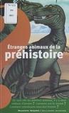 Marie Farré et Eric Buffetaut - Étranges animaux de la préhistoire.