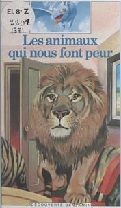 Marie Farré et Nicole Claveloux - Les animaux qui nous font peur.