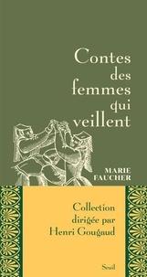 Marie Faucher - Contes des femmes qui veillent.