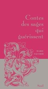 Marie Faucher - Contes des sages qui guérissent.