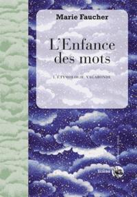 Marie Faucher - L'enfance des mots - L'étymologie vagabonde.