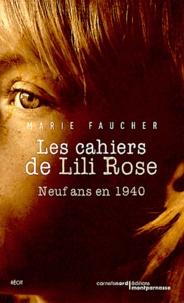 Marie Faucher - Les cahiers de Lili Rose - Neuf ans en 1940.