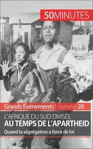 Marie Fauré et  50 minutes - L'Afrique du Sud divisée au temps de l'apartheid - Quand la ségrégation a force de loi.