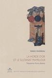 Marie Favereau - La Horde d'or et le sultanat mamelouk - Naissance d'une alliance.
