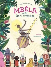 Marie-Félicité Ebokéa et Lucile Placin - Mbéla et la kora magique.