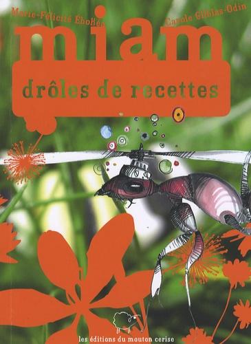 Marie-Félicité Ebokéa et Carole Gilblas-Odin - Miam drôles de recettes.