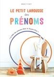 Marie Ferey - Le petit Larousse des prénoms - La bible officielle pour choisir le prénom de votre enfant.