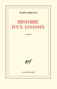 Marie Ferranti - Histoire d'un assassin.