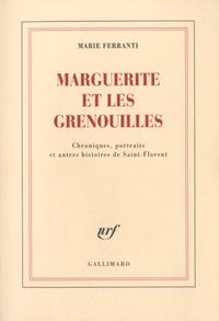 Marie Ferranti - Marguerite et les grenouilles - Chroniques, portraits et autres histoires de Saint-Florent.