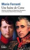 Marie Ferranti - Une haine de Corse - Histoire véridique de Napoléon Bonaparte et Charles-André Pozzo di Borgo.