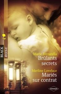 Marie Ferrarella et Merline Lovelace - Brûlants secrets - Mariés sur contrat (Harlequin Black Rose).
