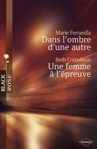 Marie Ferrarella et Beth Cornelison - Dans l'ombre d'une autre - Une femme à l'épreuve (Harlequin Black Rose).