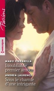Marie Ferrarella et Andrea Laurence - Inoubliable premier amour - Sous le charme d'une intrigante.