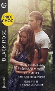 Marie Ferrarella et Julie Miller - Inséparables ennemis - Une secrète attirance - Le bébé du secret.