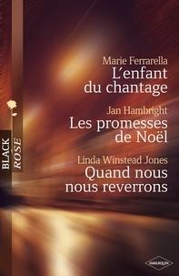 Marie Ferrarella et Jan Hambright - L'enfant du chantage - Les promesses de Noël - Quand nous nous reverrons (Harlequin Black Rose).