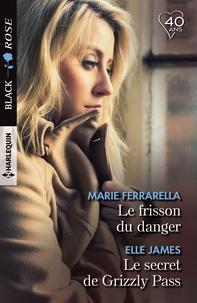 Marie Ferrarella et Elle James - Le frisson du danger - Le secret de Grizzly Pass.