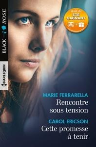 Marie Ferrarella et Carol Ericson - Rencontre sous tension - Cette promesse à tenir.