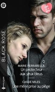 Marie Ferrarella et Cassie Miles - Un protecteur aux yeux bleus - Une mère prise au piège.