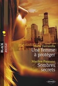 Marie Ferrarella et Marilyn Pappano - Une femme à protéger - Sombres secrets (Harlequin Black Rose).