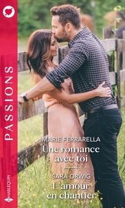 Marie Ferrarella et Sara Orwig - Une romance avec toi - L'amour en chantier.