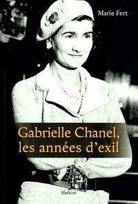 Marie Fert - Gabrielle Chanel, les années d'exil.