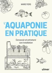 Téléchargements de livres pour ipod L'aquaponie en pratique  - Concevoir et entretenir son installation par Marie Fiers (Litterature Francaise)