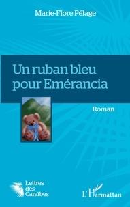 Marie-Flore Pélage - Un ruban bleu pour Emérancia.