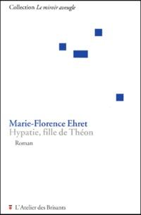 Marie-Florence Ehret - Hypatie, fille de Théon.