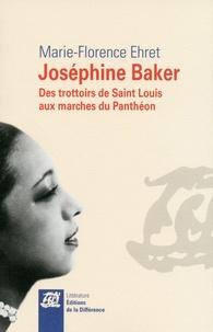 Marie-Florence Ehret - Joséphine Baker - Des trottoirs de Saint Louis aux marches du Panthéon.