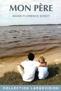 Marie-Florence Ehret - Mon père.