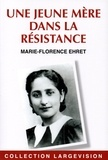 Marie-Florence Ehret - Une jeune mère dans la résistance - Olga Bancic.