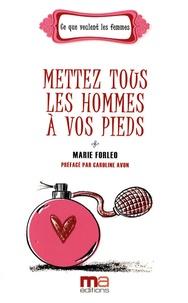 Marie Forleo - Mettez tous les hommes à vos pieds.