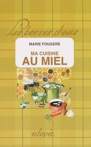 Marie Fougère - Ma cuisine au miel.
