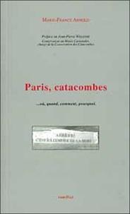 Marie-France Arnold - Paris, catacombes - Où, quand, comment, pourquoi.