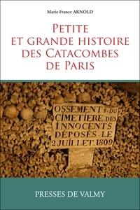 Marie-France Arnold - Petite et grande histoire des catacombes de Paris.