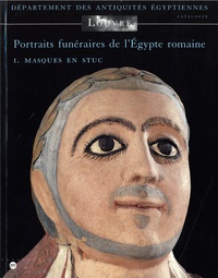 Marie-France Aubert et Roberta Cortopassi - Portraits funéraires de l'Egypte romaine - Tome 1, Masques en stuc.