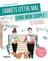 Marie-France Ballet de Coquereaumont et Emmanuel Ballet de Coquereaumont - J'arrête d'être mal dans mon couple ! - 21 jours pour sauver l'amour.