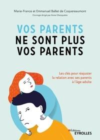 Marie-France Ballet de Croquereaumont et Emmanuel Ballet de Croquereaumont - Vos parents ne sont plus vos parents - Les clés pour réajuster la relation avec ses parents à l'âge adulte.