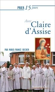 Marie-France Becker - Prier 15 jours avec Claire d'Assise - Ou l'écho d'une fascination.