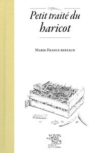 Marie-France Bertaud - Petit traité du haricot.