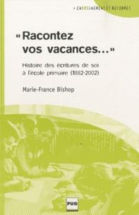 """Marie-France Bishop - """"Racontez vos vacances..."""" - Histoire des écritures de soi à l'école primaire (1882-2002)."""