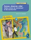 Marie-France Bonnard - Danser, observer, créer Cycles 2 et 3 - Ateliers autour du mouvement et des oeuvres d'art. 1 Cédérom