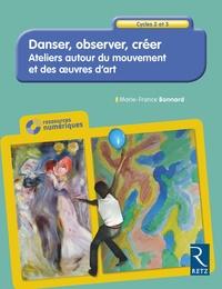 Danser, observer, créer Cycles 2 et 3- Ateliers autour du mouvement et des oeuvres d'art - Marie-France Bonnard |