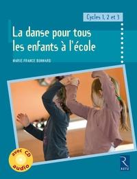 Marie-France Bonnard - La danse pour tous les enfants à l'école - Cycles 1, 2 et 3. 1 CD audio