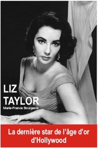 Marie-France Bourgeois - Liz Taylor - La dernière star de l'âge d'or d'Hollywood.