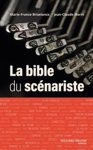Marie-France Briselance et Jean-Claude Morin - La bible du scénariste.