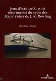 Marie-France Burgain - Jeux d'écriture(s) et de réécriture(s) du cycle des Harry Potter de J. K. Rowling.
