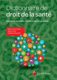Marie-France Callu et Marion Girer - Dictionnaire de droit de la santé - Secteurs sanitaire, médico-social et social.