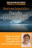 Marie-France Cazeaux-Le Corre - L'invisible, ça saute aux yeux ! - Soigner les vivants comme les morts : l'incroyable destin d'une infirmière médium.